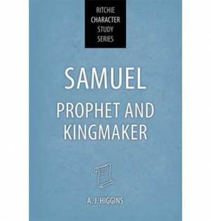 Samuel: Prophet And Kingmaker